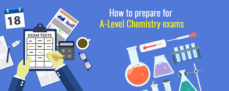 How to prepare for A – Level Chemistry exams
