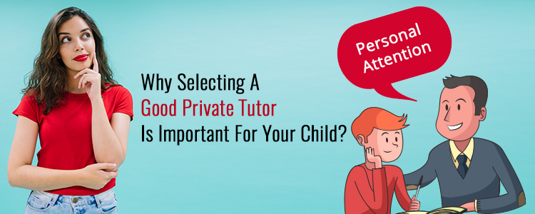 Selecting A Good Private Tutor Is Important