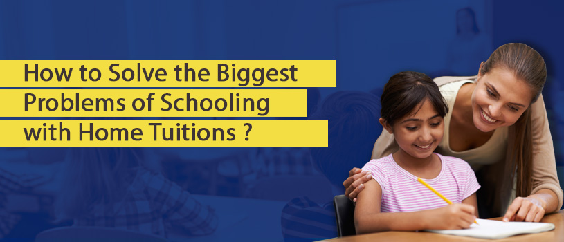 Solve the Biggest Problems of Schooling with Home Tuition